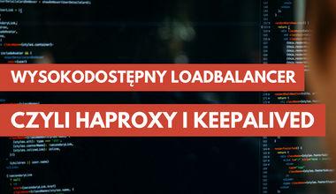 Wysokodostępny loadbalancer czyli HAProxy z Keepalived