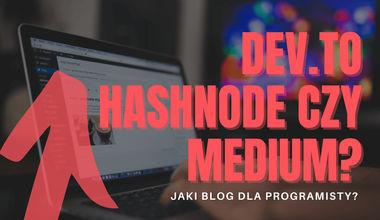 Dev.to, Hashnode czy Medium? Jaki blog dla programisty?