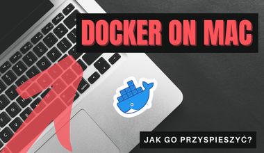 Docker na Macu, jak go przyspieszyć?