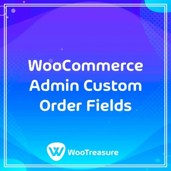 WooCommerce Admin Custom Order Fields