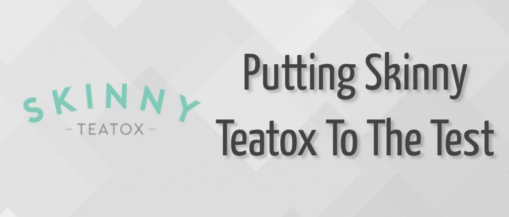 Putting Skinny Teatox To The Test