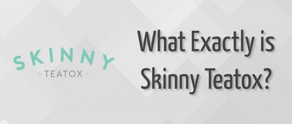 What is Skinny Teatox?
