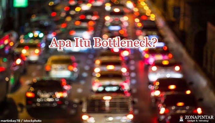 Apa itu Bottleneck