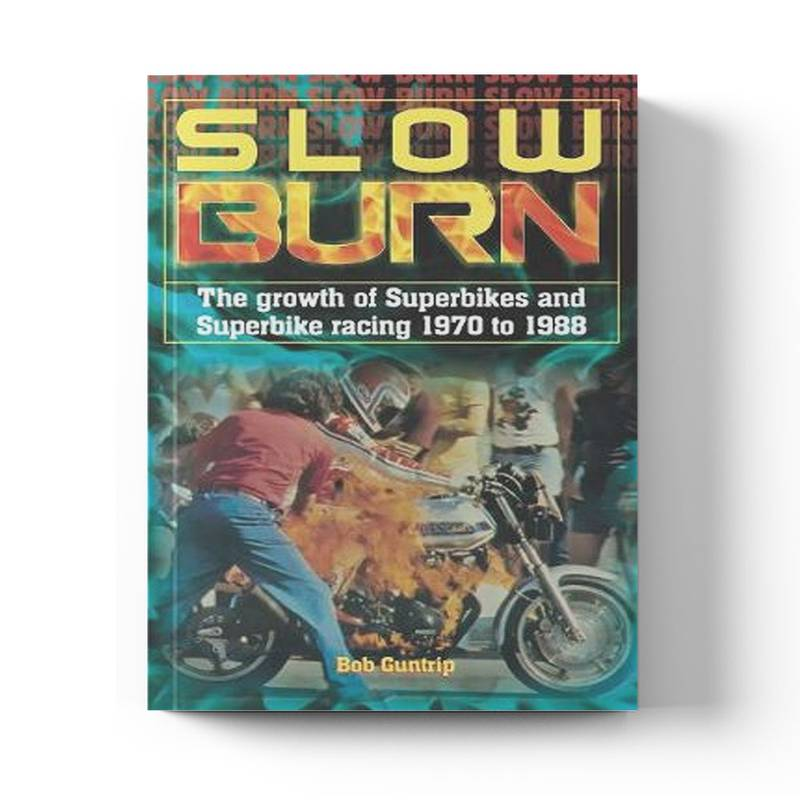 Product image for Slow Burn - The Growth of Superbikes & Superbike racing 1970 to 1988 | Bob Guntrip | Hardback